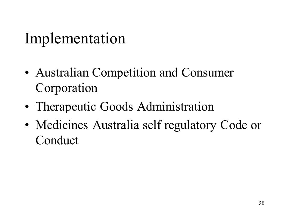 38 Implementation Australian Competition and Consumer Corporation Therapeutic Goods Administration Medicines Australia self regulatory Code or Conduct