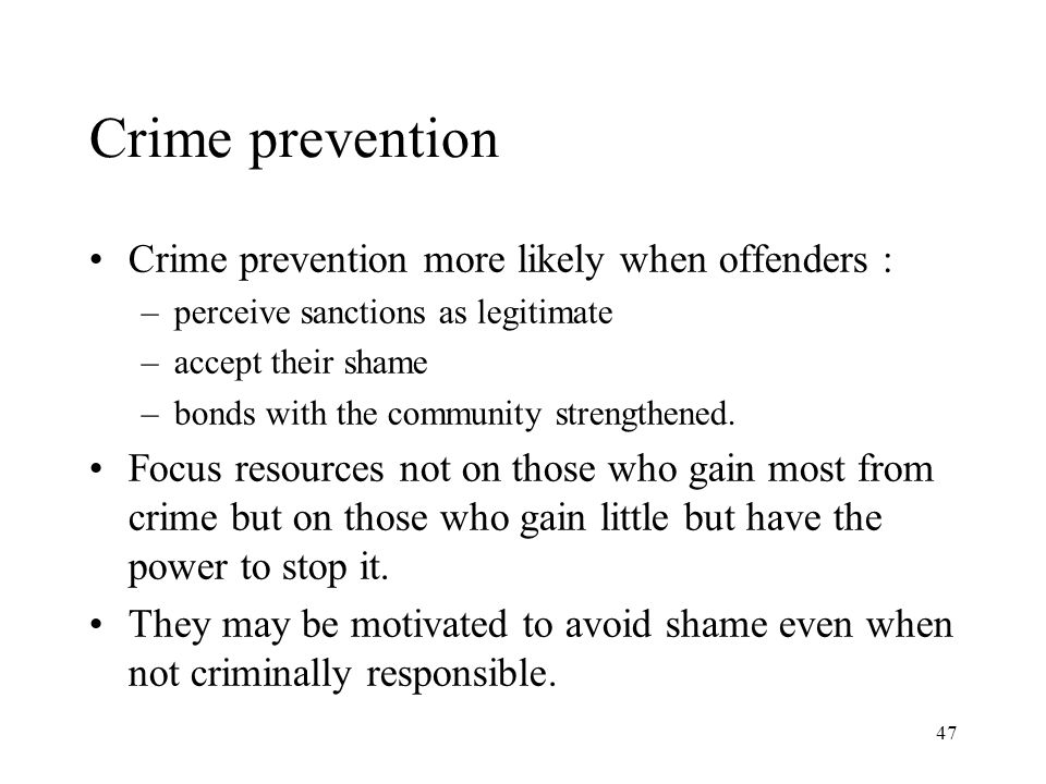 47 Crime prevention Crime prevention more likely when offenders : –perceive sanctions as legitimate –accept their shame –bonds with the community strengthened.