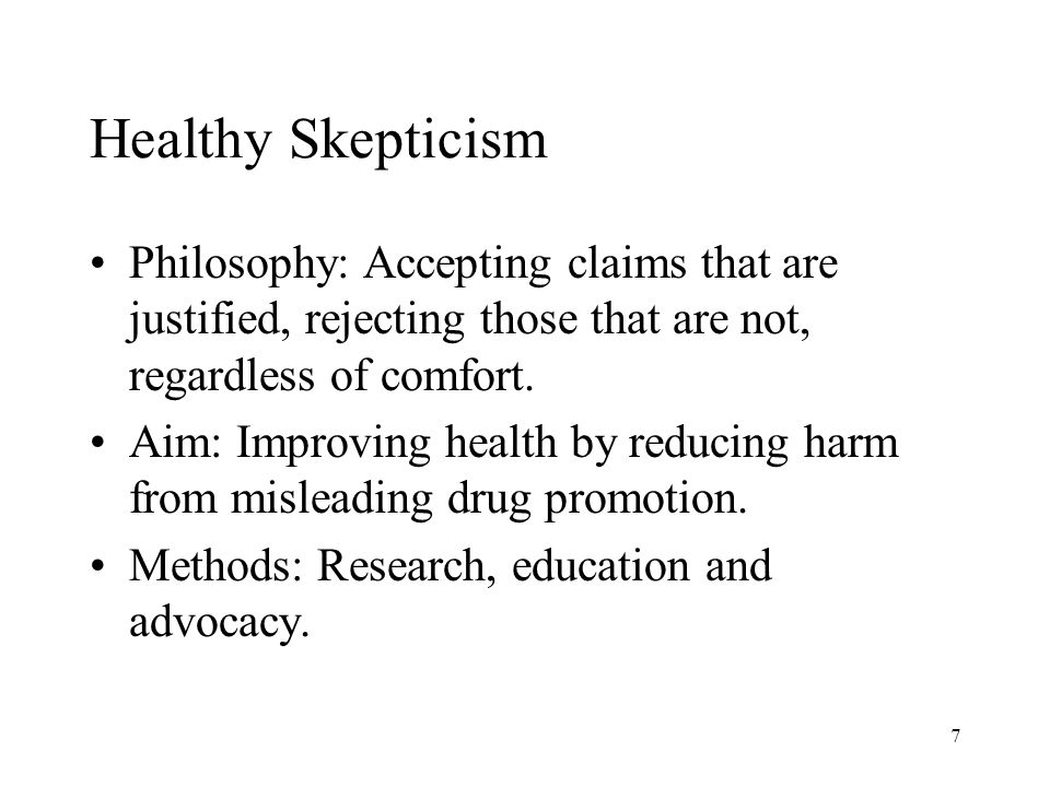 7 Healthy Skepticism Philosophy: Accepting claims that are justified, rejecting those that are not, regardless of comfort.