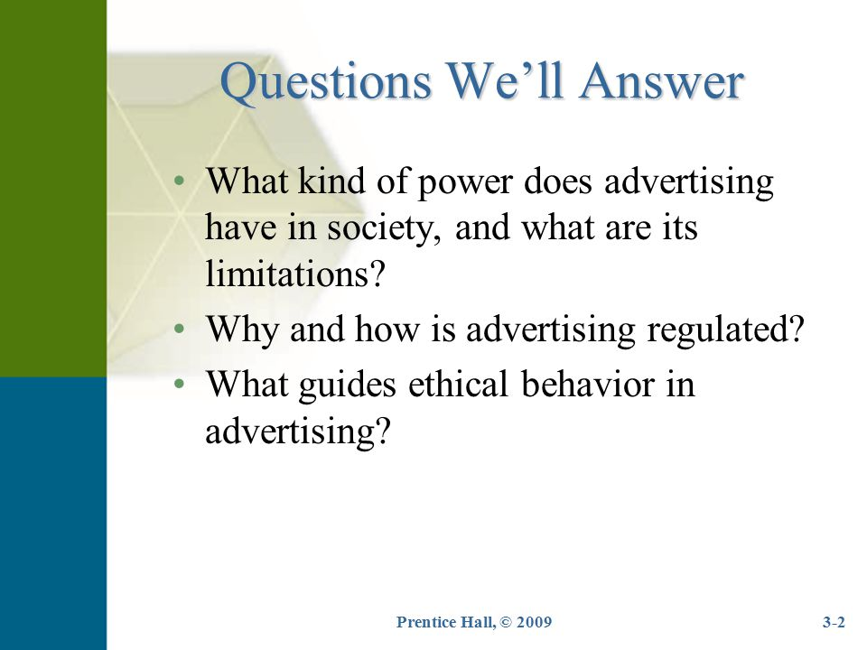 Questions We'll Answer What kind of power does advertising have in society, and what are its limitations? Why and how is advertising regulated? What g