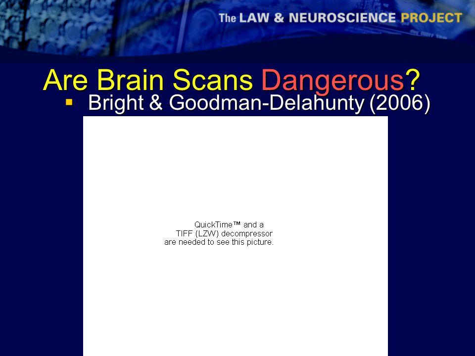 Are Brain Scans Dangerous?  Bright & Goodman-Delahunty (2006)
