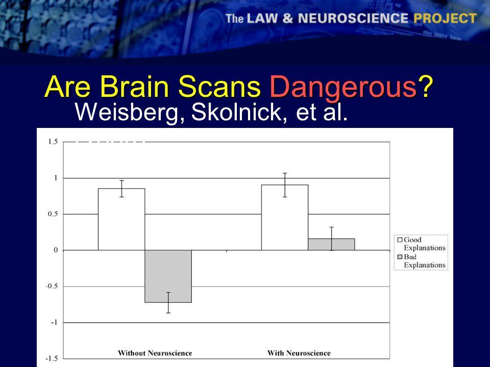 Are Brain Scans Dangerous? Weisberg, Skolnick, et al. (2008)
