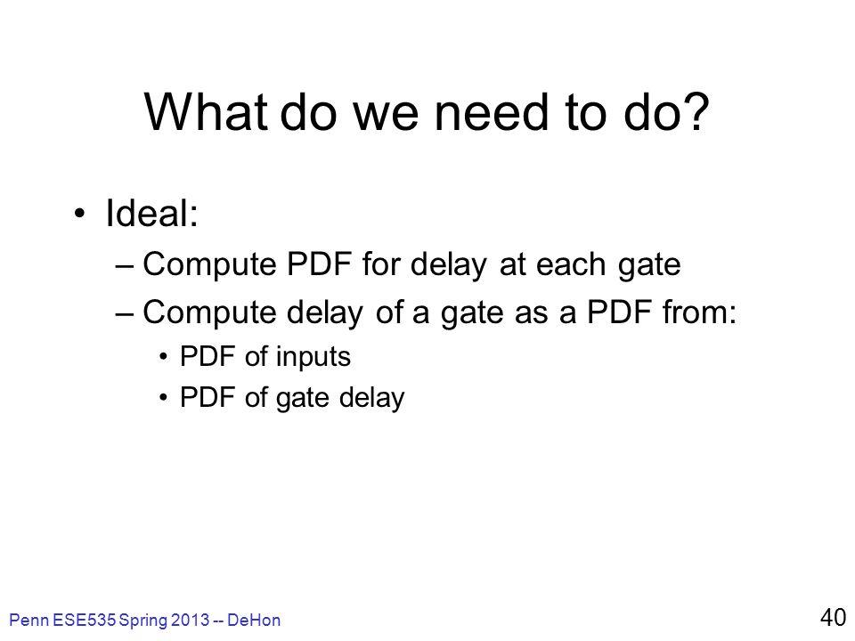 Penn ESE535 Spring 2013 -- DeHon 40 What do we need to do.
