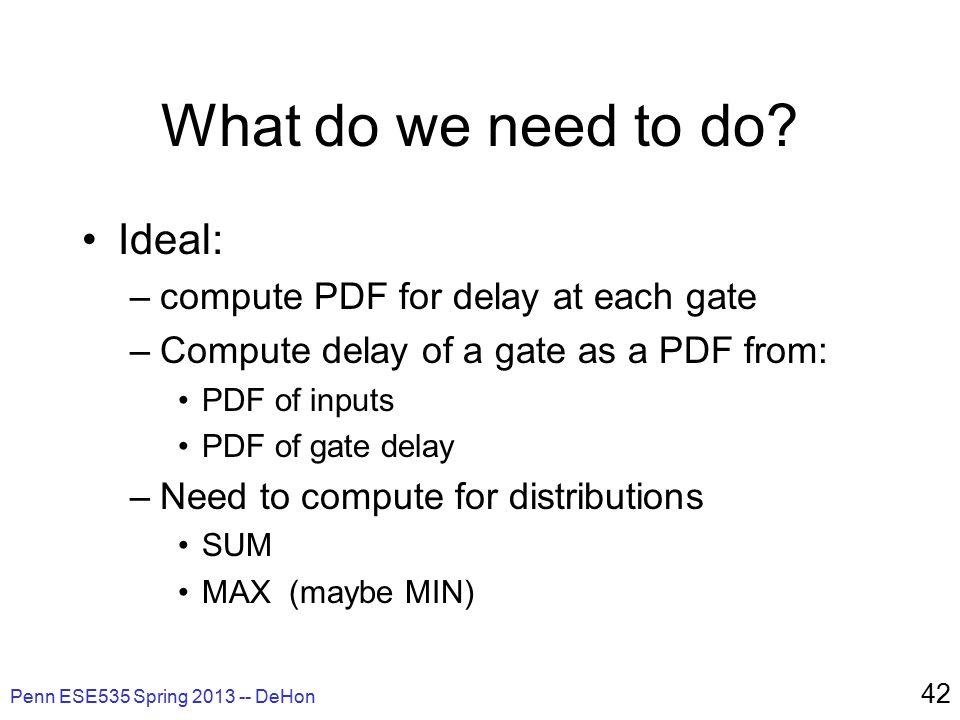 Penn ESE535 Spring 2013 -- DeHon 42 What do we need to do.