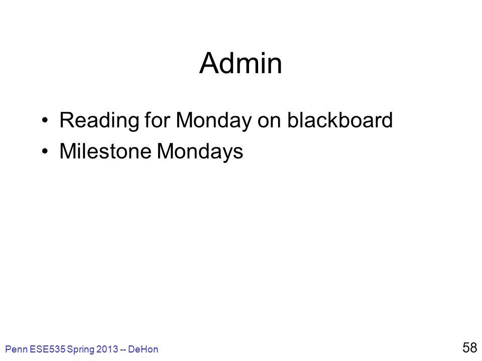 Penn ESE535 Spring 2013 -- DeHon 58 Admin Reading for Monday on blackboard Milestone Mondays