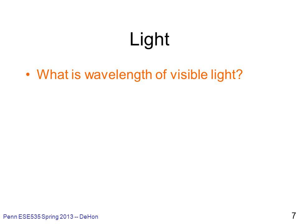 Light What is wavelength of visible light Penn ESE535 Spring 2013 -- DeHon 7
