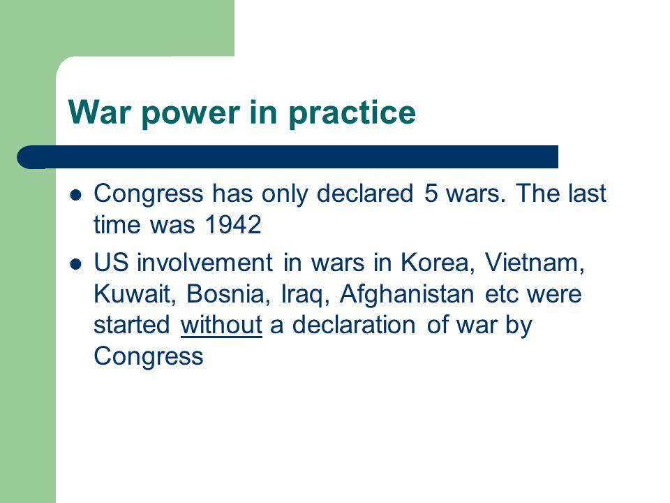 War power in practice Congress has only declared 5 wars.