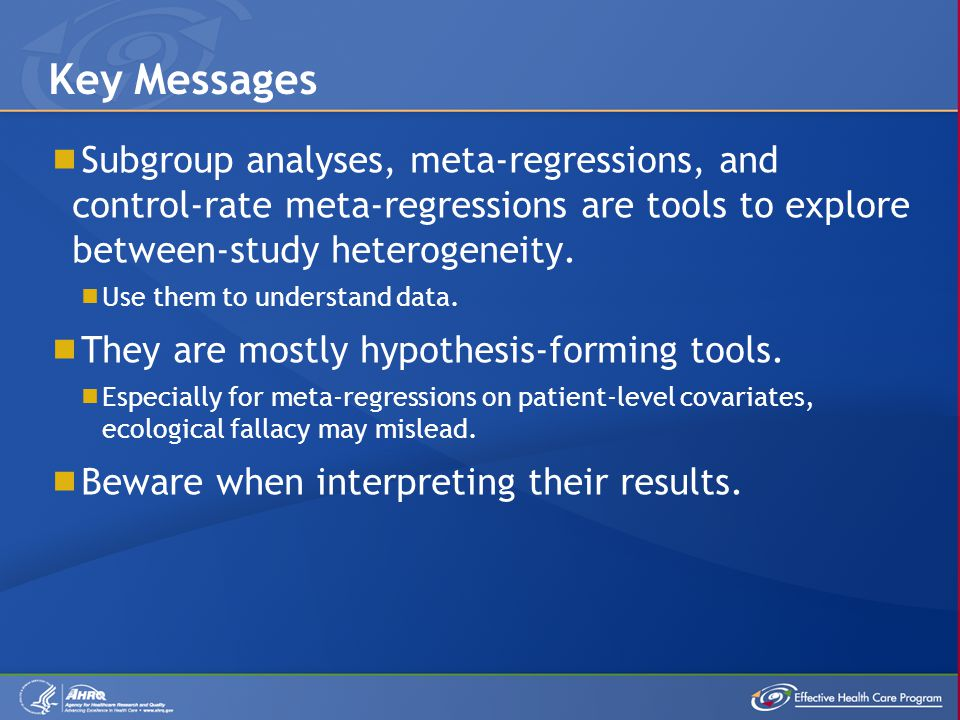  Subgroup analyses, meta-regressions, and control-rate meta-regressions are tools to explore between-study heterogeneity.