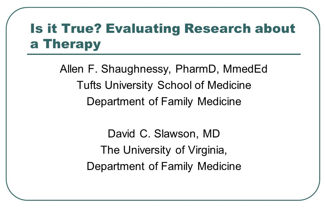 Is it True.Evaluating Research about a Therapy Allen F.