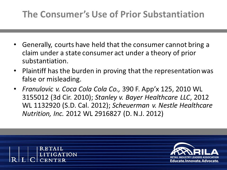 The Consumer's Use of Prior Substantiation Generally, courts have held that the consumer cannot bring a claim under a state consumer act under a theory of prior substantiation.