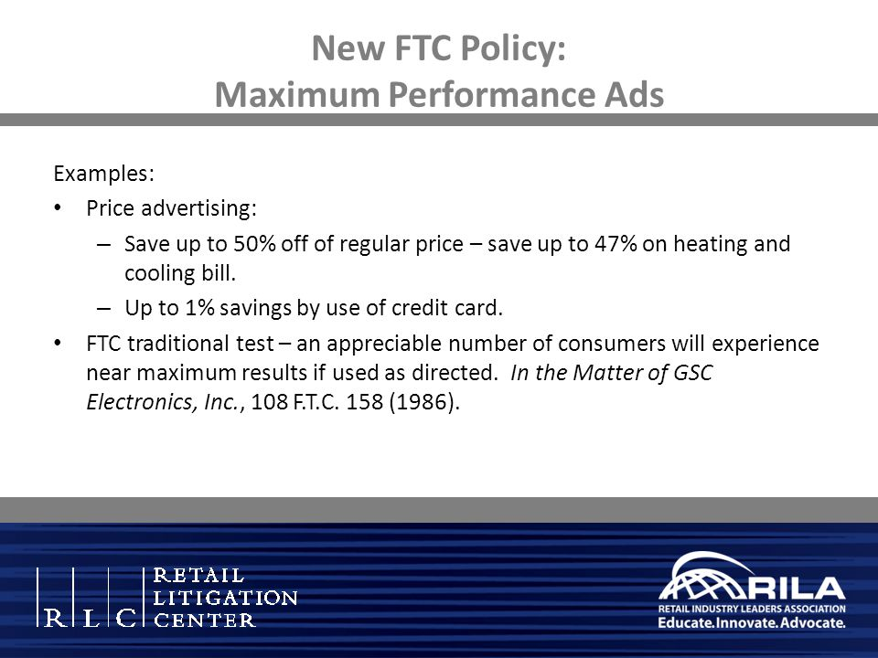 New FTC Policy: Maximum Performance Ads Examples: Price advertising: – Save up to 50% off of regular price – save up to 47% on heating and cooling bill.