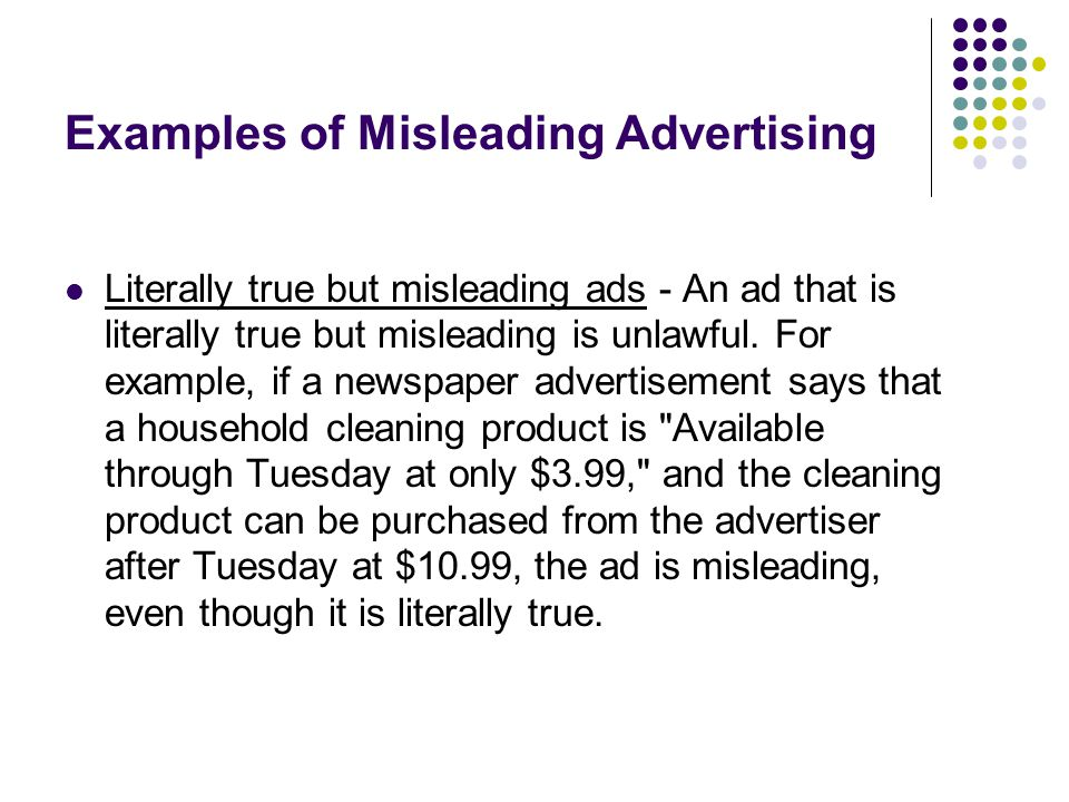 Examples of Misleading Advertising Literally true but misleading ads - An ad that is literally true but misleading is unlawful.