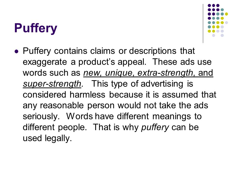 Puffery Puffery contains claims or descriptions that exaggerate a product's appeal.