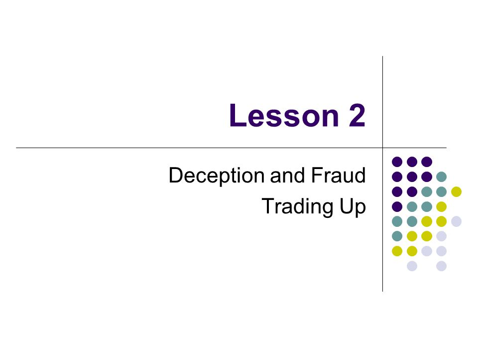 Lesson 2 Deception and Fraud Trading Up