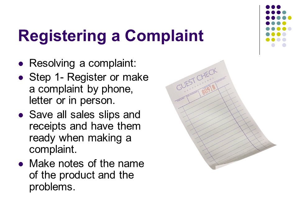 Registering a Complaint Resolving a complaint: Step 1- Register or make a complaint by phone, letter or in person.