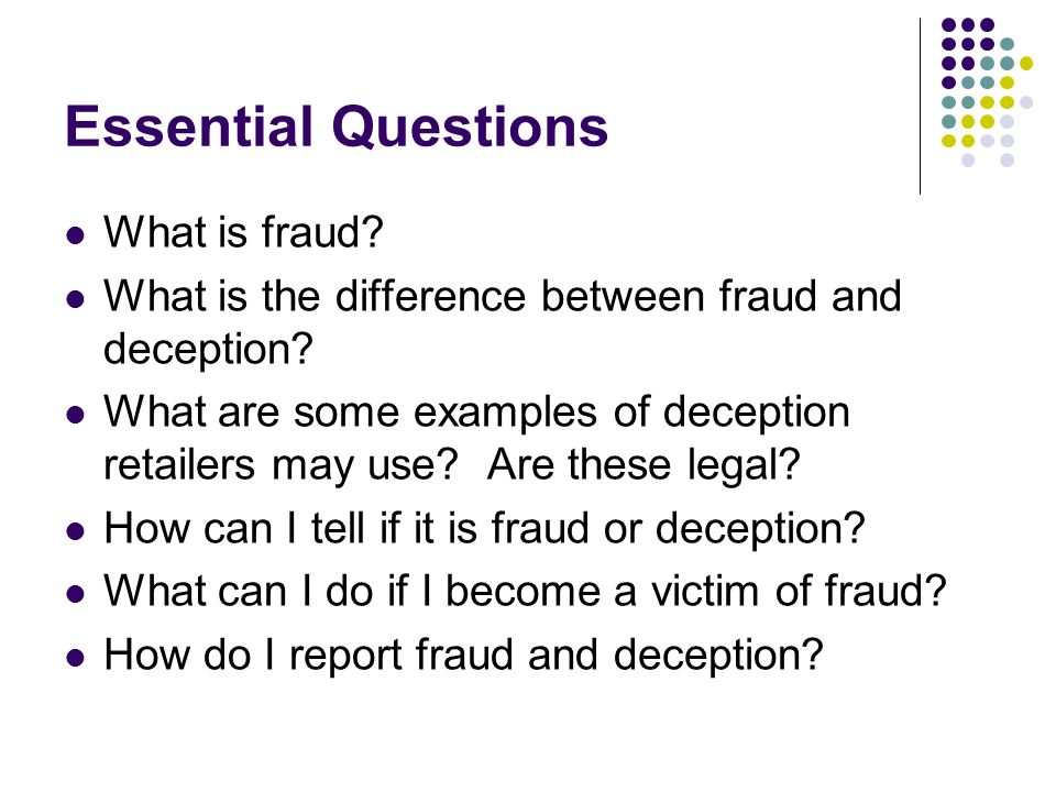 Essential Questions What is fraud. What is the difference between fraud and deception.