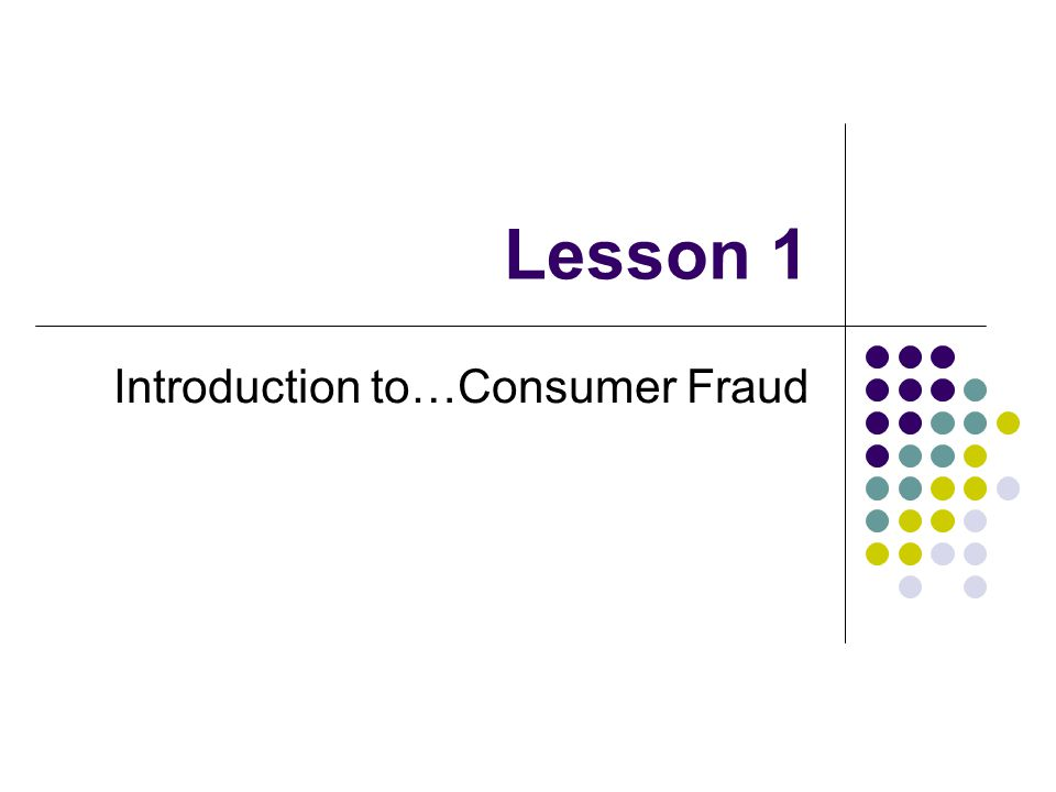 Lesson 1 Introduction to…Consumer Fraud