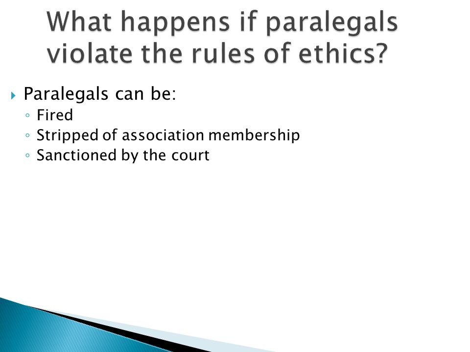 What happens if paralegals violate the rules of ethics.