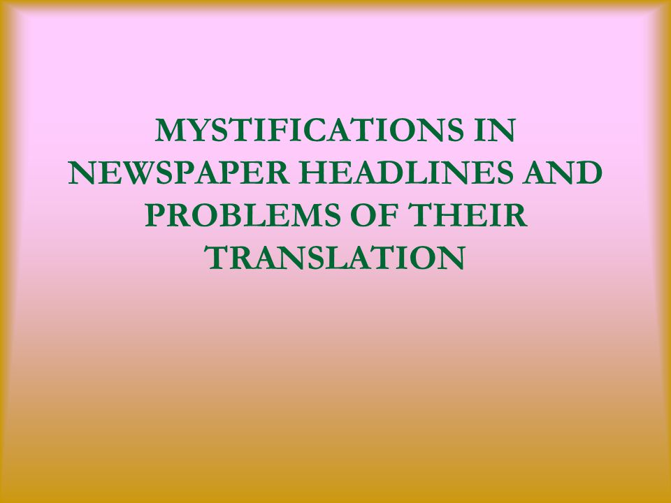 MYSTIFICATIONS IN NEWSPAPER HEADLINES AND PROBLEMS OF THEIR TRANSLATION