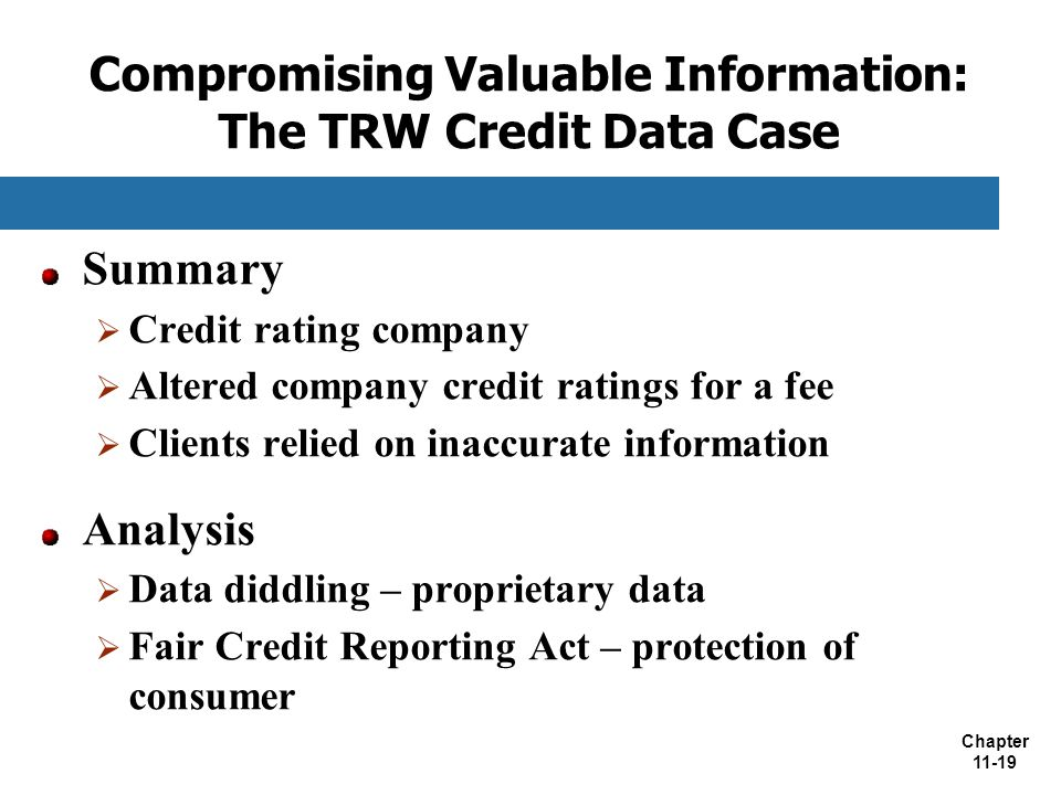 Chapter 11-19 Compromising Valuable Information: The TRW Credit Data Case Summary  Credit rating company  Altered company credit ratings for a fee 