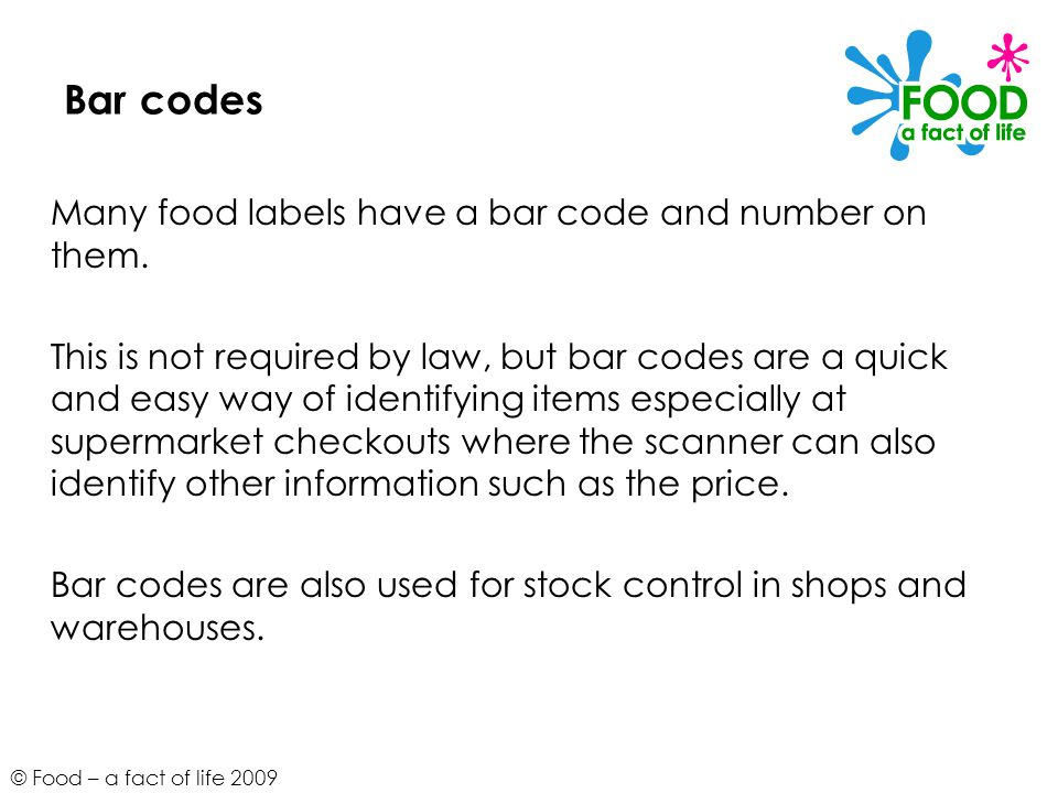 © Food – a fact of life 2009 Bar codes Many food labels have a bar code and number on them.