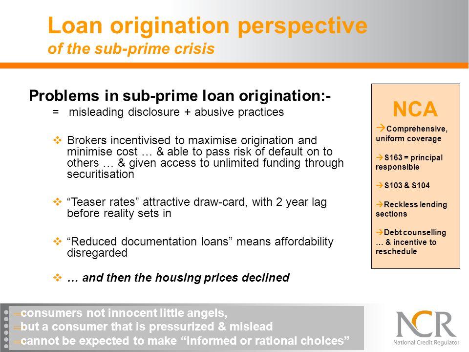 Loan origination perspective of the sub-prime crisis NCA  Comprehensive, uniform coverage  S163 = principal responsible  S103 & S104  Reckless len