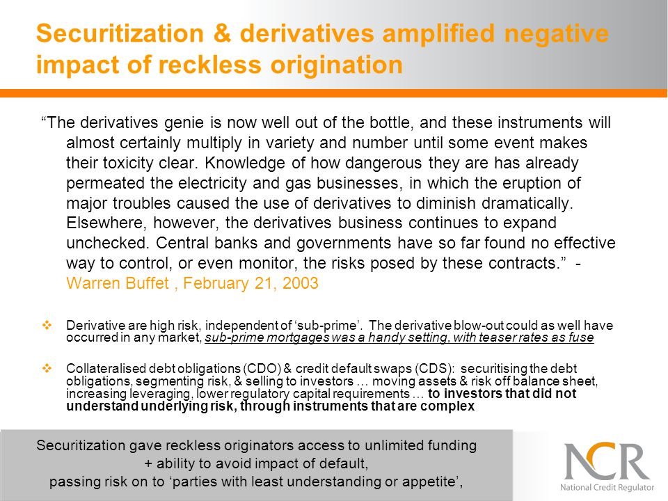 """Securitization & derivatives amplified negative impact of reckless origination """"The derivatives genie is now well out of the bottle, and these instrum"""