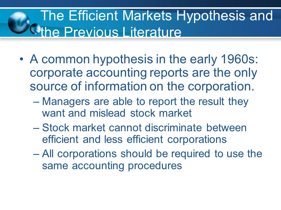 The Efficient Markets Hypothesis and the Previous Literature A common hypothesis in the early 1960s: corporate accounting reports are the only source of information on the corporation.