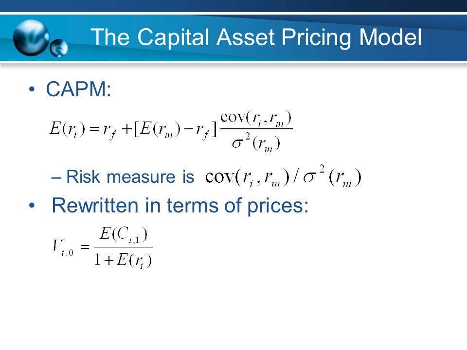 The Capital Asset Pricing Model CAPM: –Risk measure is Rewritten in terms of prices: