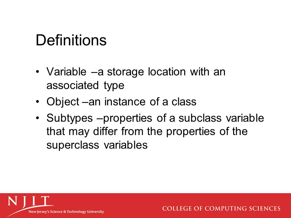 Definitions Variable –a storage location with an associated type Object –an instance of a class Subtypes –properties of a subclass variable that may d
