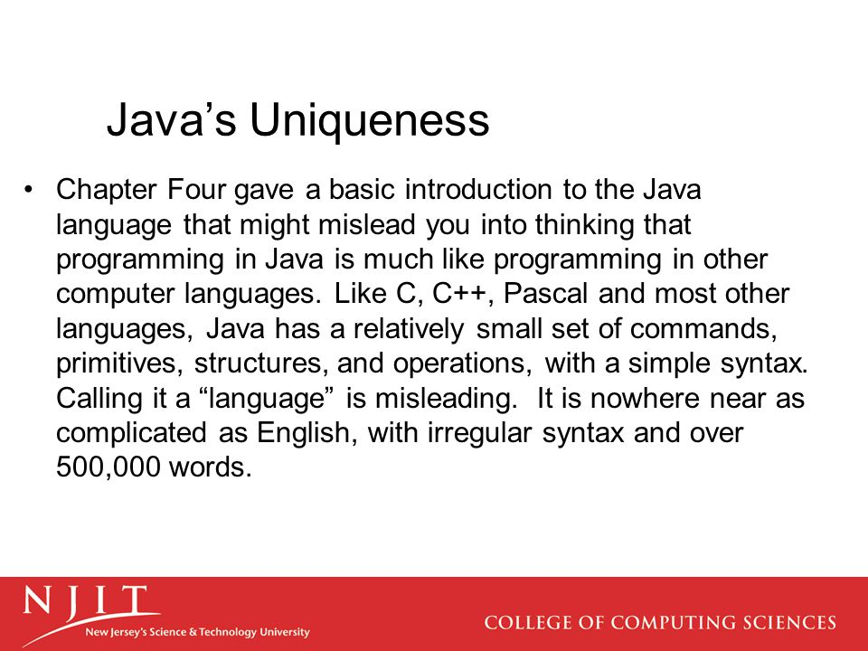 Java's Uniqueness Chapter Four gave a basic introduction to the Java language that might mislead you into thinking that programming in Java is much li