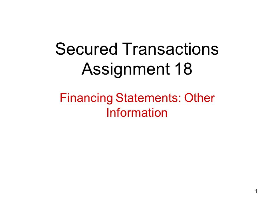 1 Secured Transactions Assignment 18 Financing Statements: Other Information