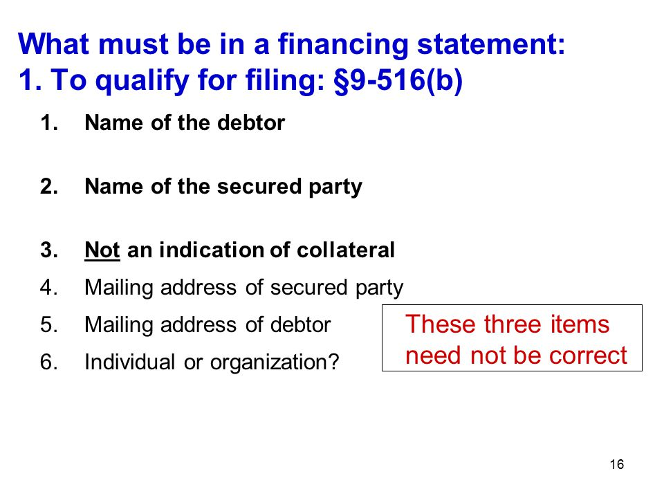 16 What must be in a financing statement: 1.