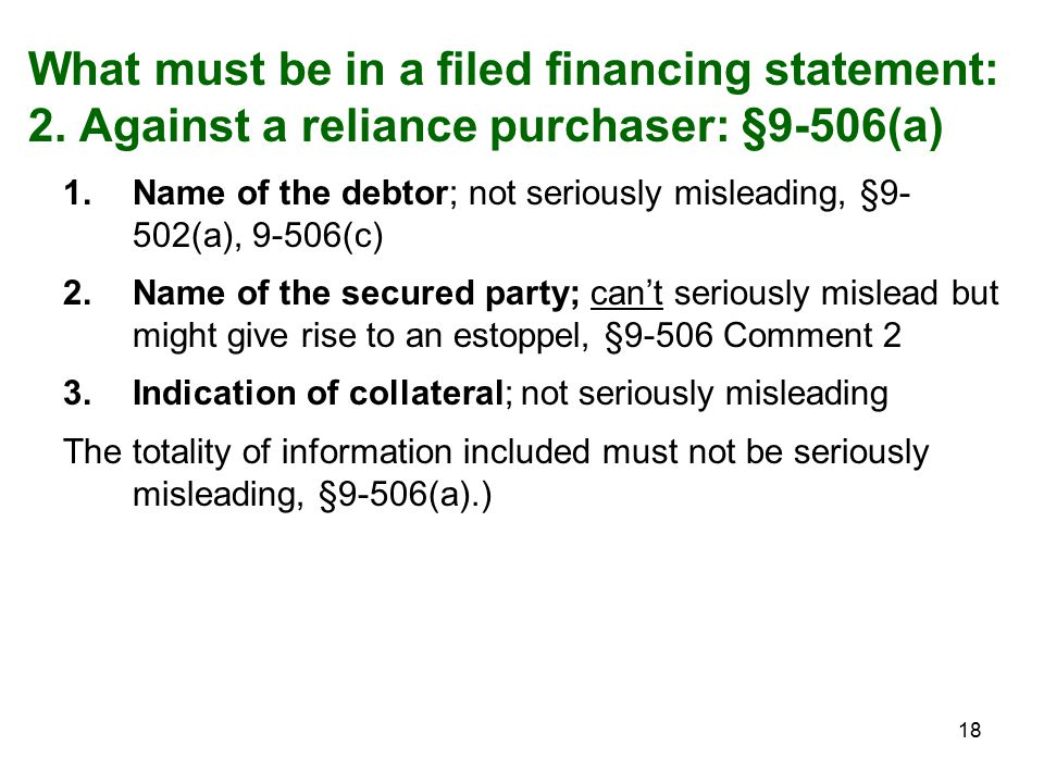 18 What must be in a filed financing statement: 2.