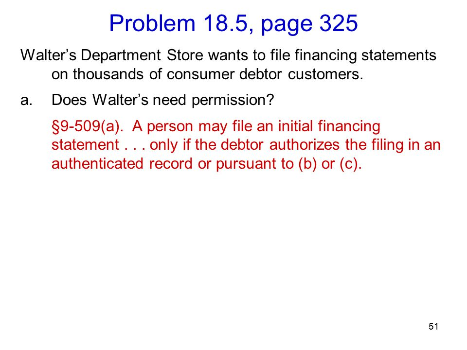 51 Problem 18.5, page 325 Walter's Department Store wants to file financing statements on thousands of consumer debtor customers.