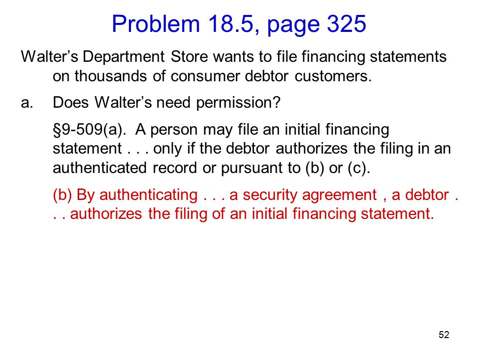 52 Problem 18.5, page 325 Walter's Department Store wants to file financing statements on thousands of consumer debtor customers.