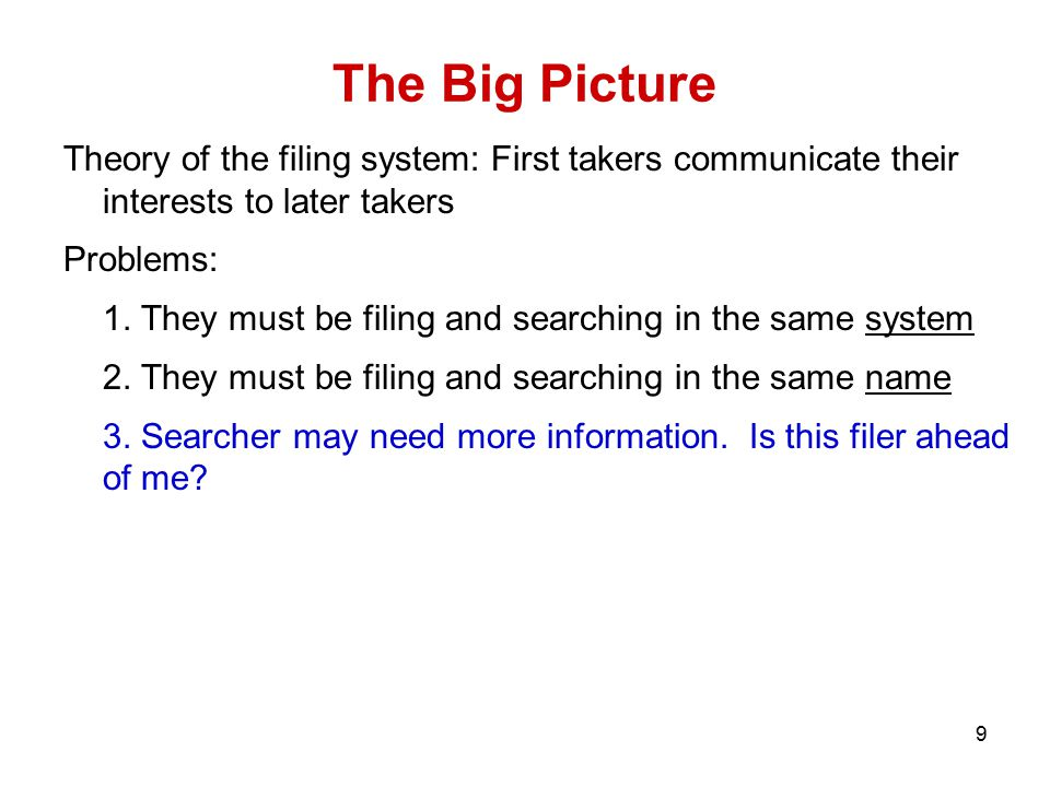 9 The Big Picture Theory of the filing system: First takers communicate their interests to later takers Problems: 1.