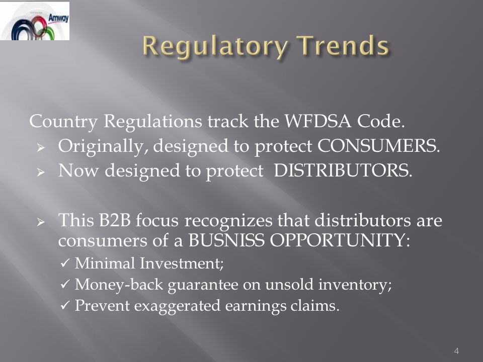 Country Regulations track the WFDSA Code.  Originally, designed to protect CONSUMERS.  Now designed to protect DISTRIBUTORS.  This B2B focus recogn