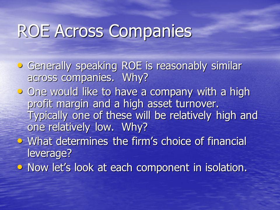 ROE Across Companies Generally speaking ROE is reasonably similar across companies. Why? Generally speaking ROE is reasonably similar across companies