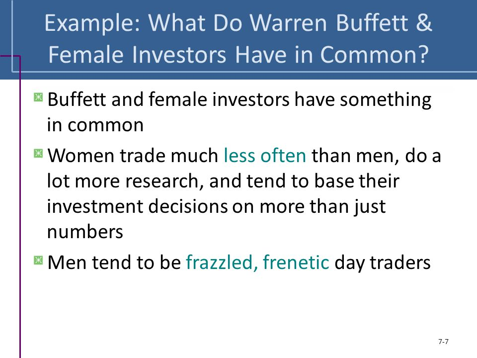 Example: What Do Warren Buffett & Female Investors Have in Common? Buffett and female investors have something in common Women trade much less often t