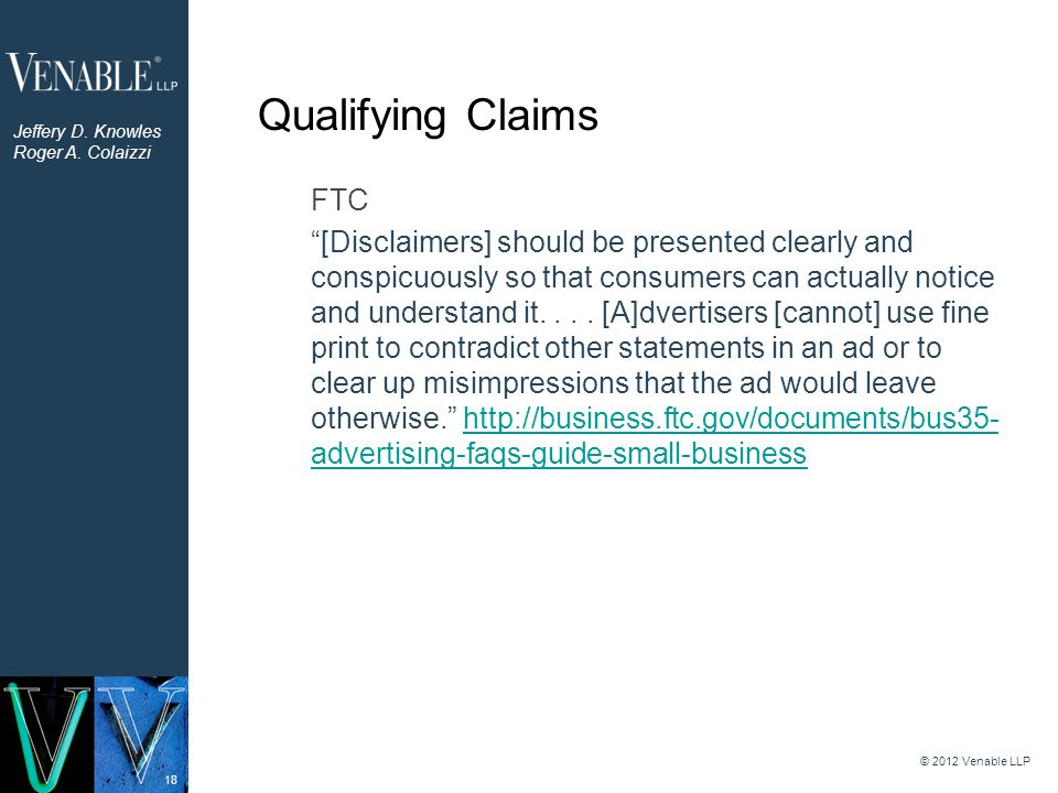 """18 Qualifying Claims FTC """"[Disclaimers] should be presented clearly and conspicuously so that consumers can actually notice and understand it.... [A]d"""