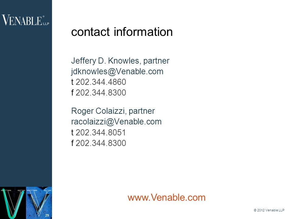 29 © 2012 Venable LLP contact information Jeffery D. Knowles, partner jdknowles@Venable.com t 202.344.4860 f 202.344.8300 Roger Colaizzi, partner raco