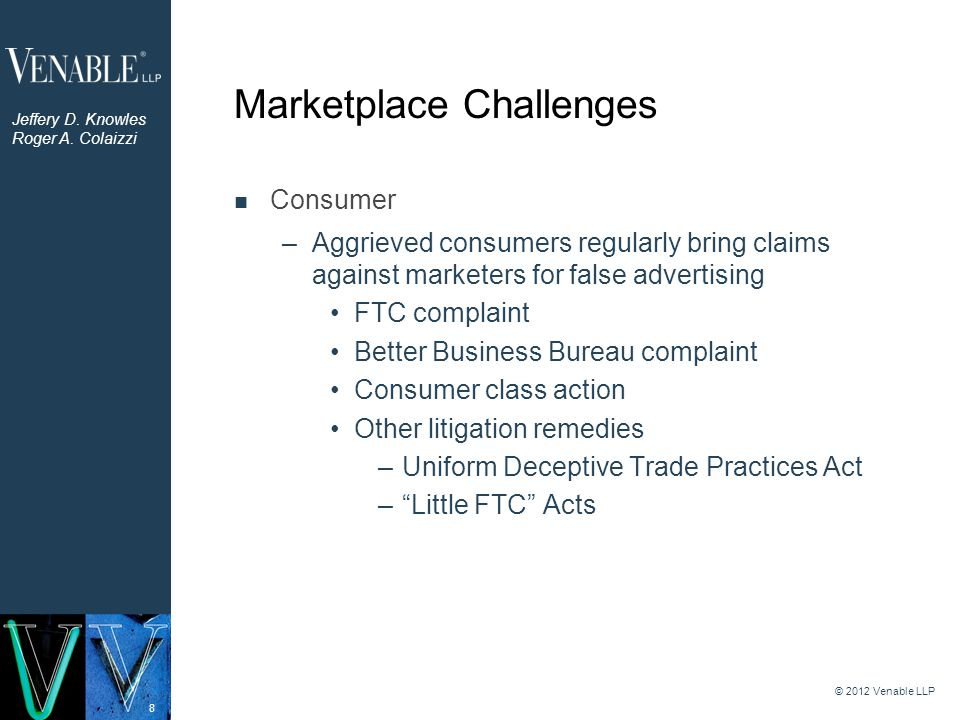 8 Marketplace Challenges Consumer –Aggrieved consumers regularly bring claims against marketers for false advertising FTC complaint Better Business Bu