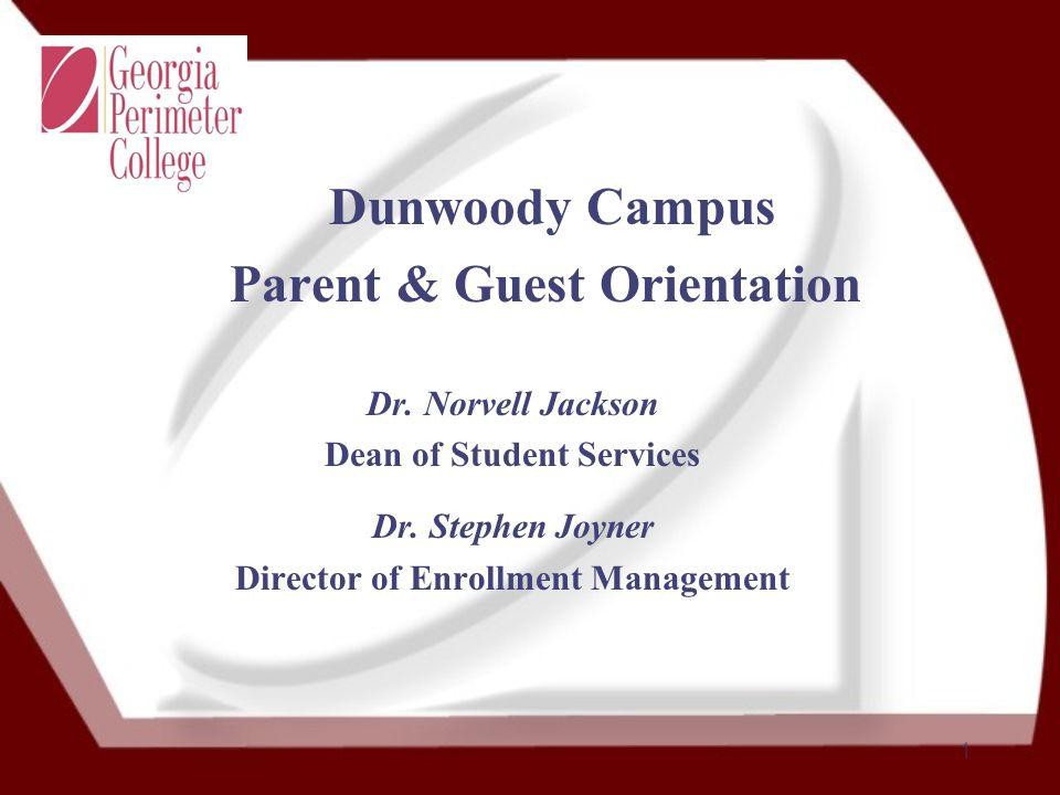 1 Dunwoody Campus Parent & Guest Orientation Dr. Norvell Jackson Dean of Student Services Dr.