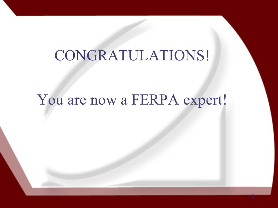 13 CONGRATULATIONS! You are now a FERPA expert!