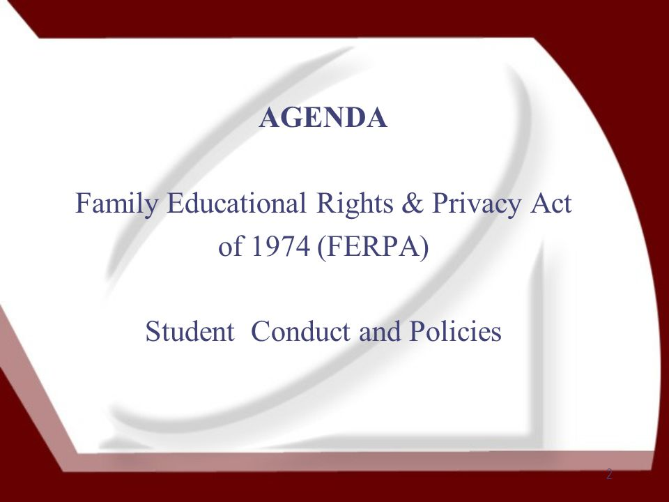 2 AGENDA Family Educational Rights & Privacy Act of 1974 (FERPA) Student Conduct and Policies