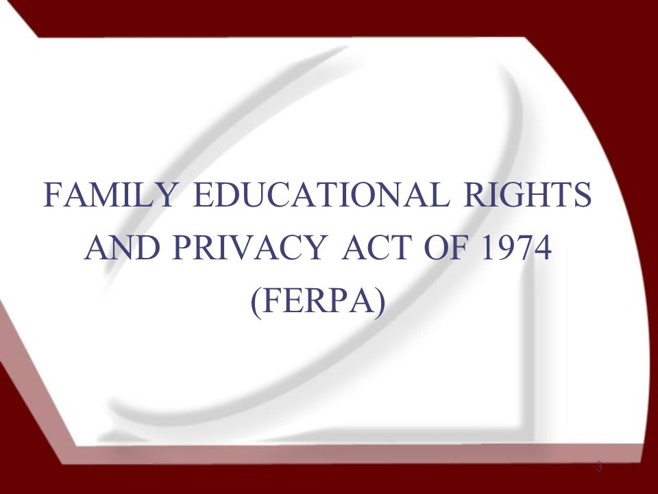 3 FAMILY EDUCATIONAL RIGHTS AND PRIVACY ACT OF 1974 (FERPA)