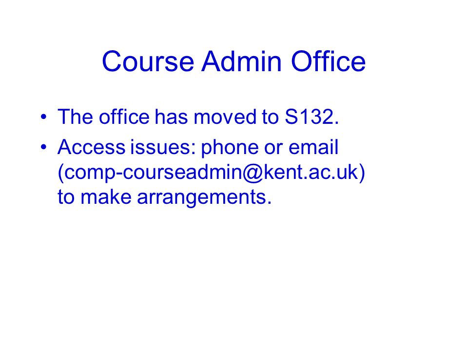 Course Admin Office The office has moved to S132.