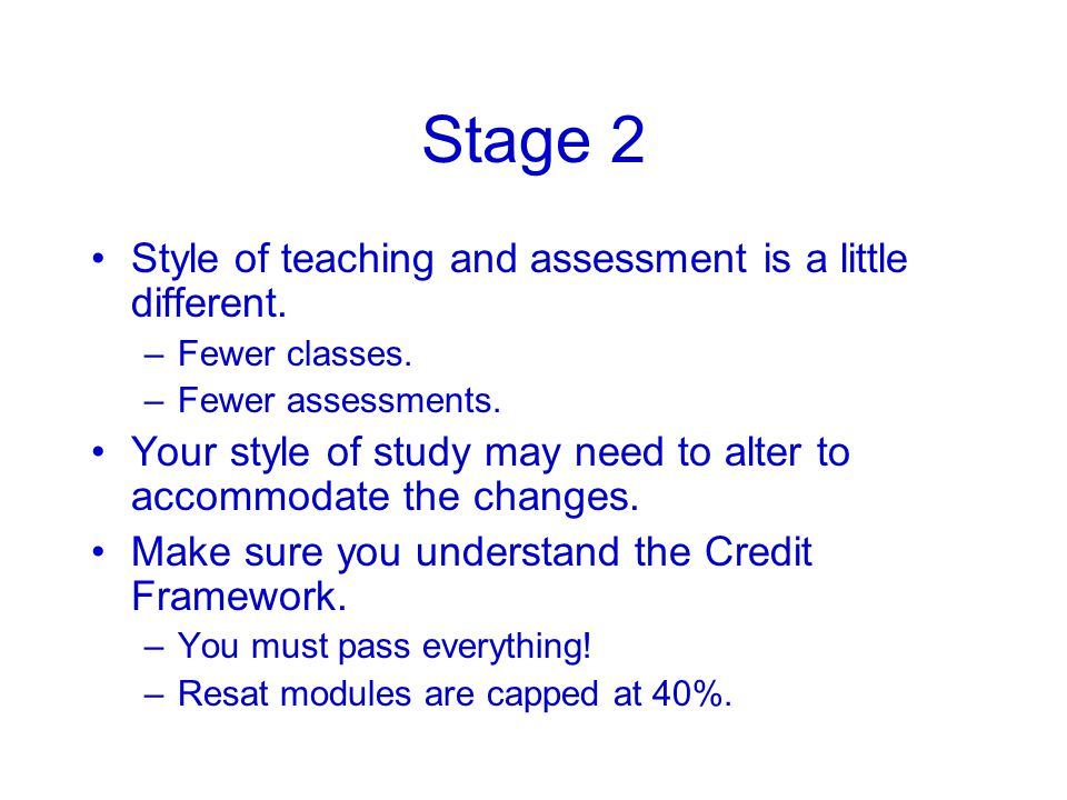 Stage 2 Style of teaching and assessment is a little different.