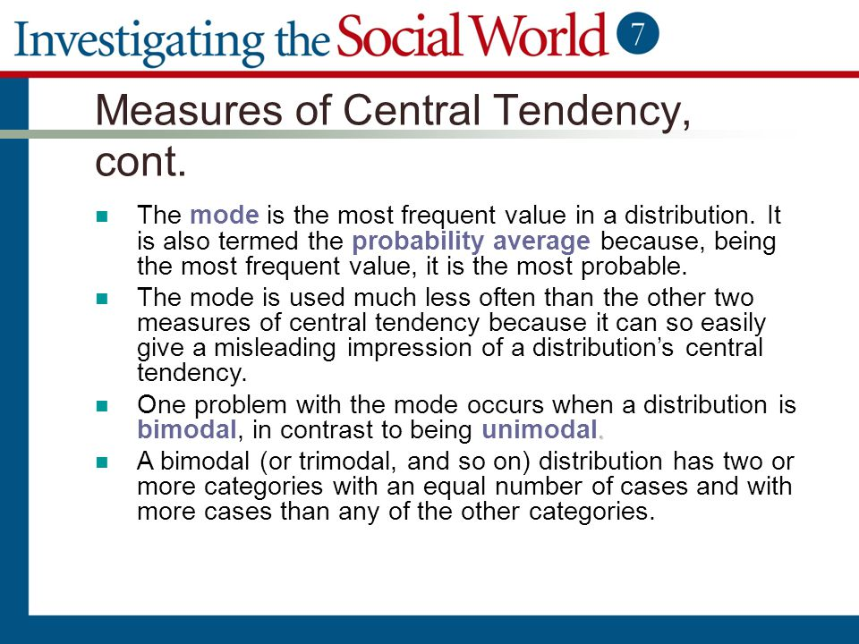Measures of Central Tendency, cont. The mode is the most frequent value in a distribution. It is also termed the probability average because, being th
